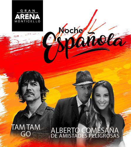 Noche Española en Gran Arena Monticello:  Tam Tam Go y Alberto Comesaña